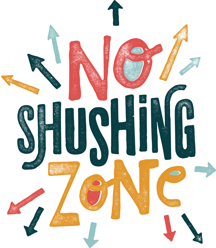 No Shushing Zone