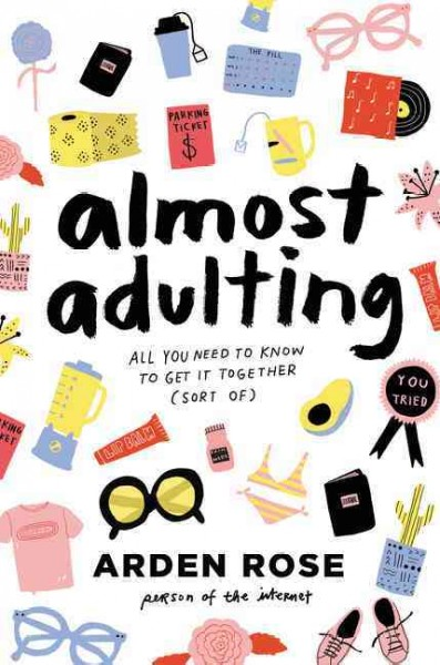 Almost adulting : all you need to know to get it together (sort of).