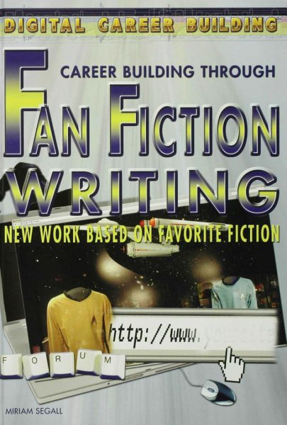 Career Building Through Fan Fiction Writing: New Work Based on Favorite Fiction.