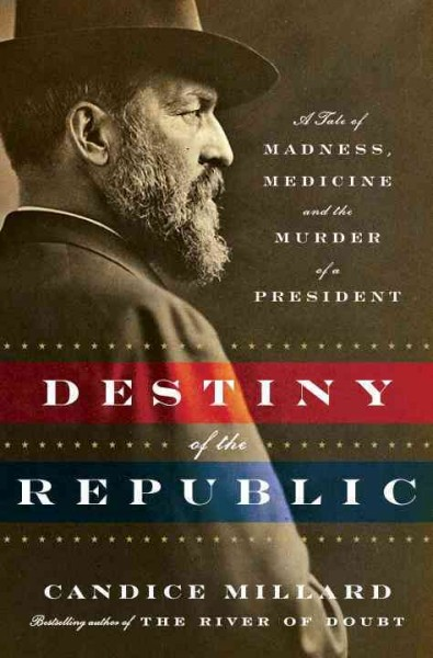 Book cover of Destiny of the Republic. President Garfield wearing a hat and looking to the right.